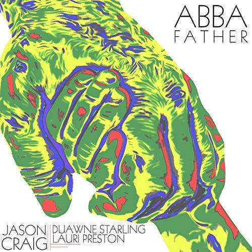 Abba Father (feat. Duawne Starling & Lauri Preston) - Single