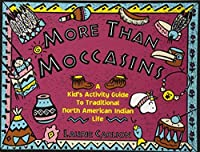 More Than Moccasins: A Kid's Activity Guide to Traditional North American Indian Life (Hands-On History) by Laurie Carlson(1994-05-01)