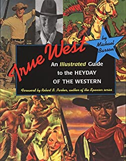 True West: An Illustrated Guide to the Heyday of the Western