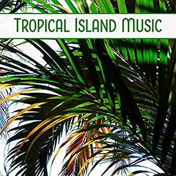 Tropical Island Music – Relaxing Sounds, Chill Out Music, Soft Relaxation, Beach Lounge
