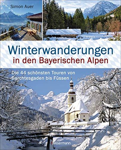 Winterwanderungen in den Bayerischen Alpen. Die 44 schönsten Touren zu durchgehend geöffneten Hütten und über 35 weitere Wanderziele in Kürze: Von ... bis Füssen. Mit Wanderkarten zum Download