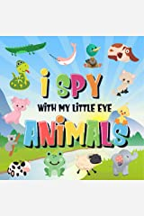 I Spy With My Little Eye - Animals: Can You Spot the Animal That Starts With...? | A Really Fun Search and Find Game for Kids 2-4! (I Spy Books for Kids 2-4) Kindle Edition