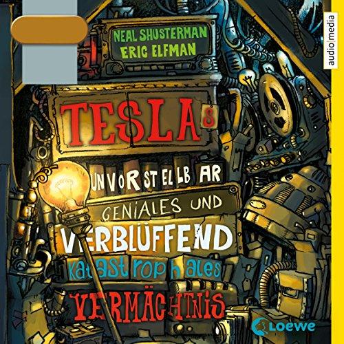 Teslas unvorstellbar geniales und verblüffend katastrophales Vermächtnis audiobook cover art
