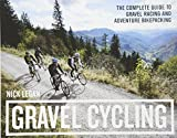 Gravel Cycling: The Complete Guide to Gravel Racing and Adventure Bikepacking [Lingua Inglese]