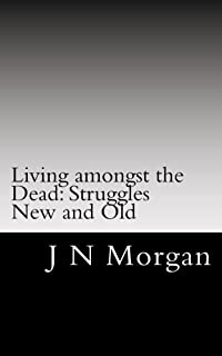 Living amongst the Dead: Struggles New and Old