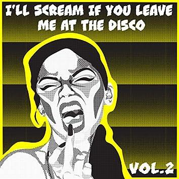 I'll Scream If You Leave Me At The Disco, Vol. 2