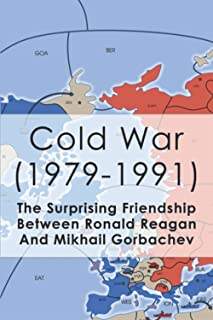 Cold War (1979-1991): The Surprising Friendship Between Ronald Reagan And Mikhail Gorbachev: Cold War Timeline