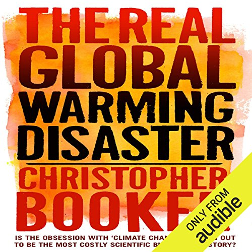 The Real Global Warming Disaster     Is the Obsession with 'Climate Change' Turning Out to Be the Most Costly Scientific Blunder in History?              By:                                                                                                                                 Christopher Booker                               Narrated by:                                                                                                                                 Ric Jerrom                      Length: 16 hrs and 18 mins     62 ratings     Overall 4.7