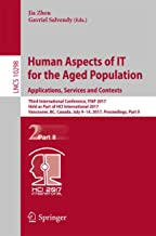 Human Aspects of IT for the Aged Population. Applications, Services and Contexts: Third International Conference, ITAP 2017, Held as Part of HCI International ... Notes in Computer Science Book 10298)