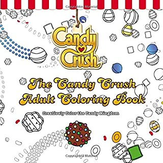 The Candy Crush Adult Coloring Book: Creatively Color the Candy Kingdom