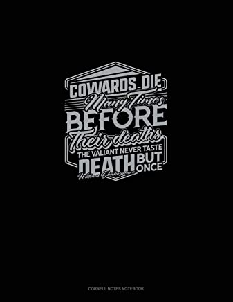 Cowards Die Many Times Before Their Deaths; The Valiant Never Taste Death But Once: Cornell Notes Notebook