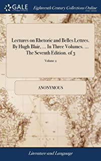 Lectures on Rhetoric and Belles Lettres. by Hugh Blair, ... in Three Volumes. ... the Seventh Edition. of 3; Volume 2