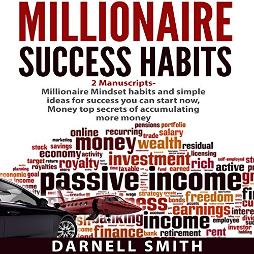 Millionaire Success Habits: 2 Manuscripts     Millionaire Mindset and Money              By:                                                                                                                                 Darnell Smith                               Narrated by:                                                                                                                                 Paul Farnsworth                      Length: 6 hrs and 58 mins     44 ratings     Overall 4.5