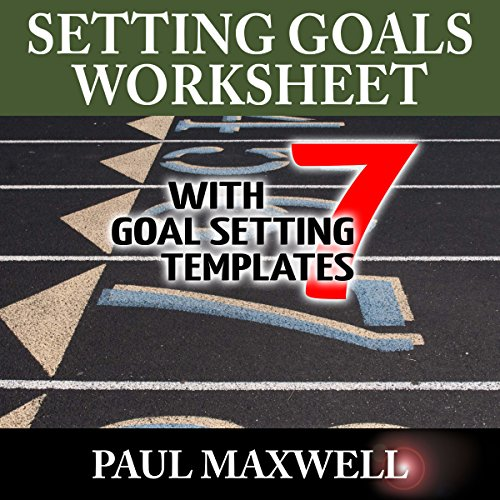 Setting Goals Worksheet with 7 Goal Setting Templates! audiobook cover art