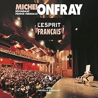 L'esprit français. Conférence-Débat. Michel Onfray répondant Patrick Frémeaux audiobook cover art