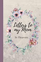 Letters to my Mom in heaven blank journal grieving the loss of mother mom, missing you mom memory diary: A grief journal, ...