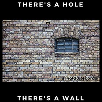 There's a Hole There's a Wall