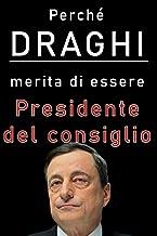 Perché Draghi merita di essere presidente del consiglio: Una accurata disamina dei meriti di Mario Draghi al governo (Ital...