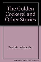 The Golden Cockerel: And Other Stories