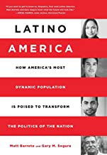 Latino America: How America s Most Dynamic Population is Poised to Transform the Politics of the Nation