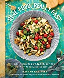 Real Food, Really Fast: Delicious Plant-Based Recipes Ready in 10 Minutes or Less