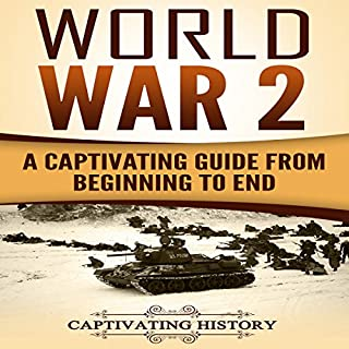 World War 2     A Captivating Guide From Beginning to End              By:                                                                                                                                 Captivating History                               Narrated by:                                                                                                                                 Duke Holm                      Length: 2 hrs and 8 mins     46 ratings     Overall 4.7