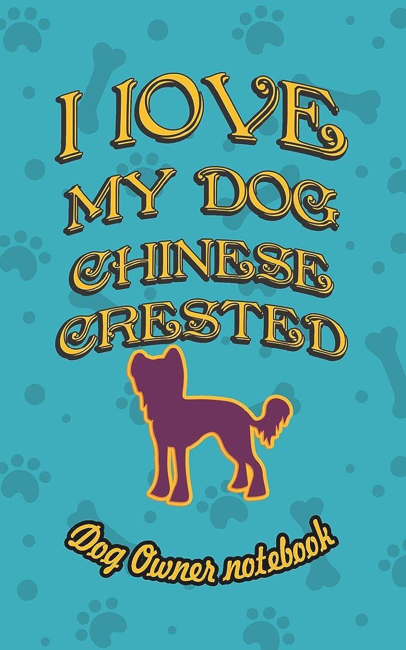 成り立つありそう結核I love my dog Chinese Crested - Dog owner notebook: Doggy style designed pages for dog owner's to note Training log and daily adventures.