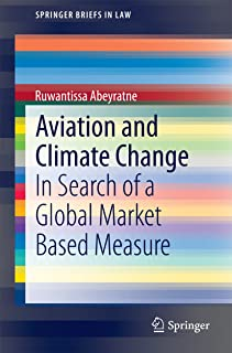 Aviation and Climate Change: In Search of a Global Market Based Measure (SpringerBriefs in Law)