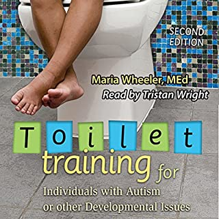 Toilet Training for Individuals with Autism or Other Developmental Issues, Second Edition                   By:                                                                                                                                 Maria Wheeler                               Narrated by:                                                                                                                                 Tristan Wright                      Length: 2 hrs and 10 mins     1 rating     Overall 5.0