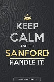 Sanford: Keep Calm And Let Sanford Handle It - Sanford Name Custom Gift Planner Calendar Notebook Journal