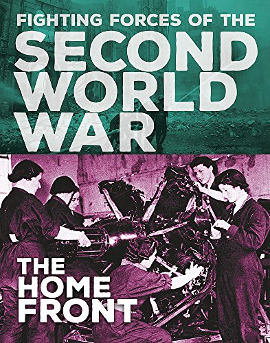 The Home Front (The Fighting Forces of the Second World War, Band 4)