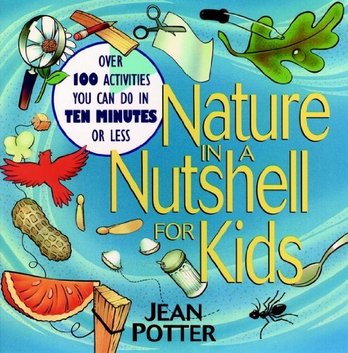 Nature in a Nutshell for Kids: Over 100 Activities You Can Do in Ten Minutes or Less (English Edition)