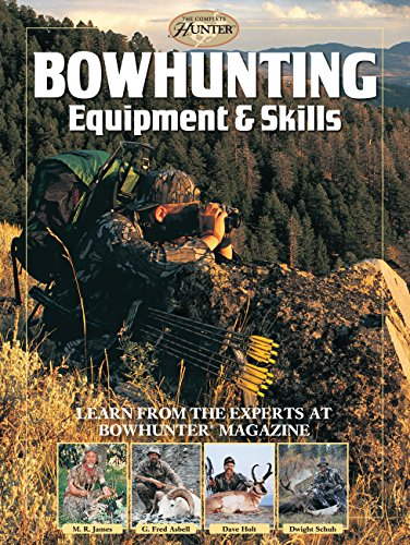 Bowhunting Equipment & Skills: Learn from the Experts at Bowhunter Magazine (Complete Hunter)
