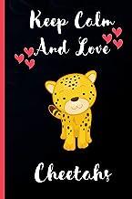Keep Calm And Love Cheetahs: Cute Cheetahs Notebook For Girls, Boys And Kids. Perfect Gift Idea For Cheetahs Lovers. Thank...