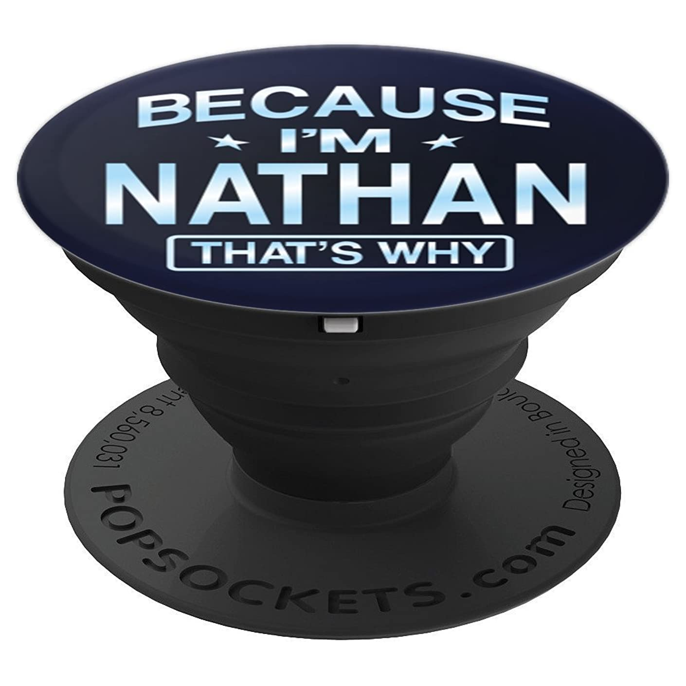 Because I'm Nathan Funny Novelty Men Gifts Name Pop Socket - PopSockets Grip and Stand for Phones and Tablets