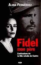 Fidel mon père: Confessions de la fille rebelle de Castro