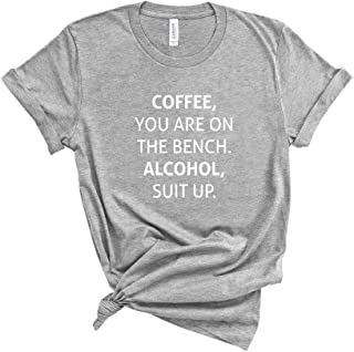 Coffee You Are On The Bench Alcohol Suit Up T- Shirt, Funny Drinking Tee, Mama Tee, Unisex Mom Shirt, Womens T Shirt, Sports Mom, Gift For Mom