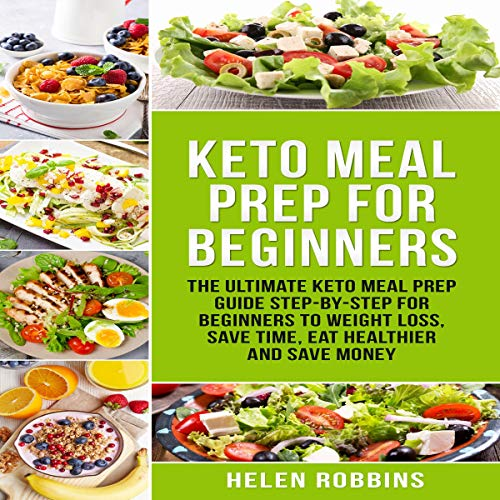 Keto Meal Prep for Beginners: The Ultimate Keto Meal Prep Guide Step-By-Step for Beginners to Weight Loss, Save Time, Eat Healthier and Save Money. audiobook cover art