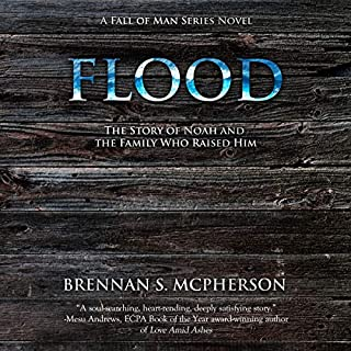 Flood     The Story of Noah and the Family Who Raised Him              By:                                                                                                                                 Brennan S. McPherson                               Narrated by:                                                                                                                                 Brennan S. McPherson                      Length: 9 hrs and 18 mins     3 ratings     Overall 4.7