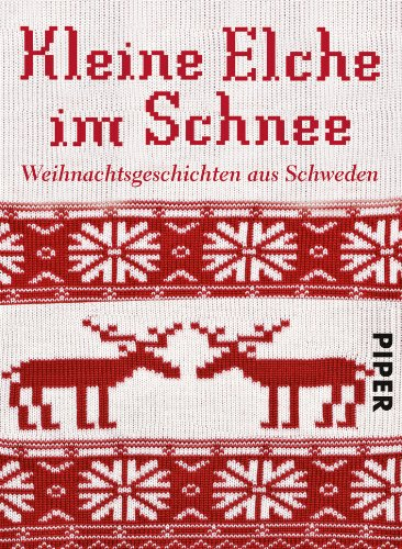 Kleine Elche im Schnee: Weihnachtsgeschichten aus Schweden (Piper Taschenbuch, Band 27348)
