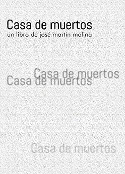 Casa de muertos (Spanish Edition) by [José Martín Molina]