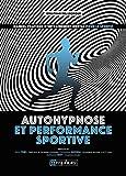 Autohypnose et performance sportive - Manuel pratique d'entraînement mental: Manuel pratique d'entraînement mental pour le sportif