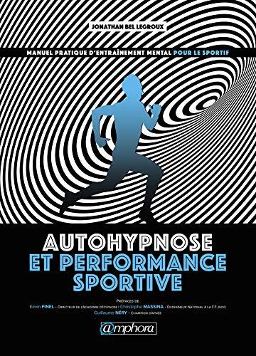Autohypnose et performance sportive - Manuel pratique d'entraînement mental