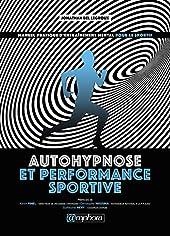 Autohypnose et performance sportive - Manuel pratique d'entraînement mental - Manuel pratique d'entraînement mental pour le sportif de JONATHAN BEL LEGROUX
