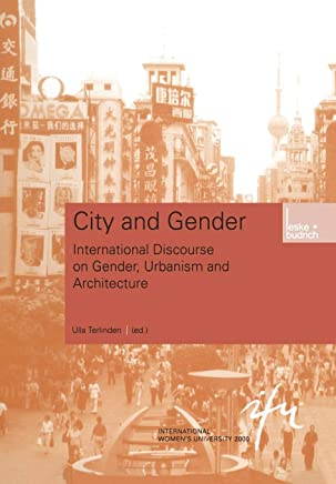 City and Gender: Intercultural Discourse on Gender, Urbanism and Architecture