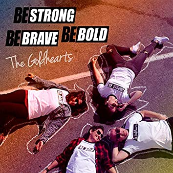 Be Strong, Be Brave, Be Bold
