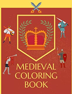 Medieval Coloring Book: History of Life and Knights in the Middle Ages for Adults and Kids Relaxation or Stress Relief
