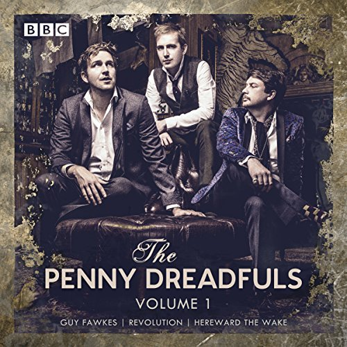 The Penny Dreadfuls: Volume 1     Guy Fawkes; Revolution; Hereward the Wake              By:                                                                                                                                 David Reed,                                                                                        Humphrey Ker,                                                                                        Thom Tuck                               Narrated by:                                                                                                                                 full cast,                                                                                        Miles Jupp,                                                                                        Richard E Grant,                   and others                 Length: 2 hrs and 23 mins     64 ratings     Overall 4.5