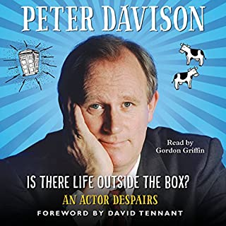 Is There Life Outside the Box?                   By:                                                                                                                                 Peter Davison                               Narrated by:                                                                                                                                 Gordon Griffin                      Length: 11 hrs and 39 mins     15 ratings     Overall 4.6