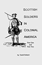 Scottish Soldiers in Colonial America : In Two Parts (2 Volumes in 1)